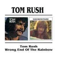 Tom Rush + Wrong End Of The Rainbow